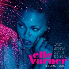 Song Du Jour – Only Wanna Give It To You by Elle Varner Featuring J. Cole
