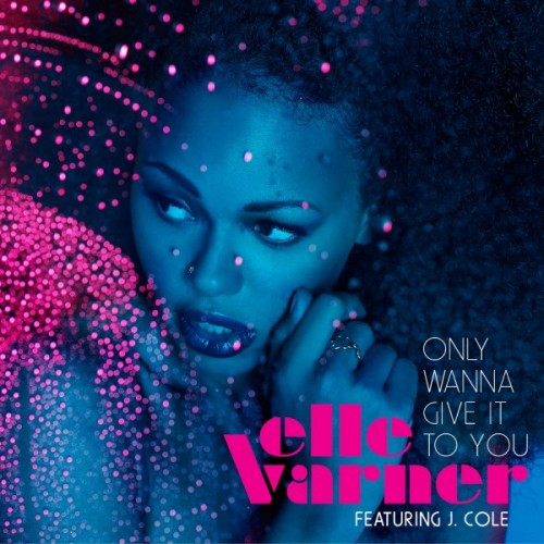 Only Wanna Give It To You by Elle Varner Feat. J. Cole
